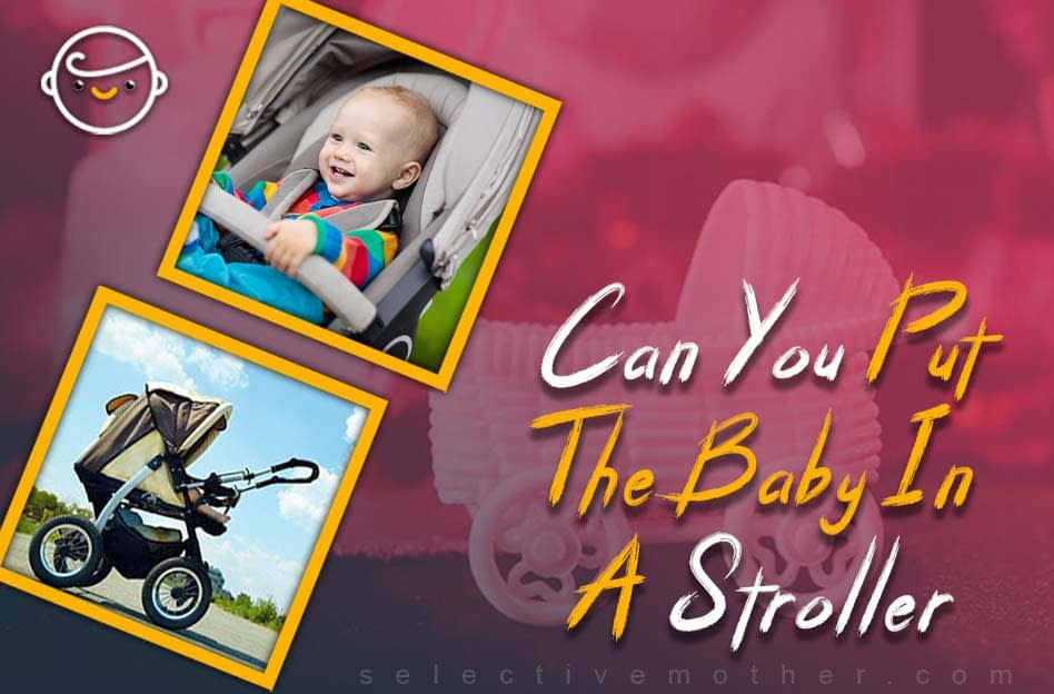 Can You Put The Baby In A Stroller