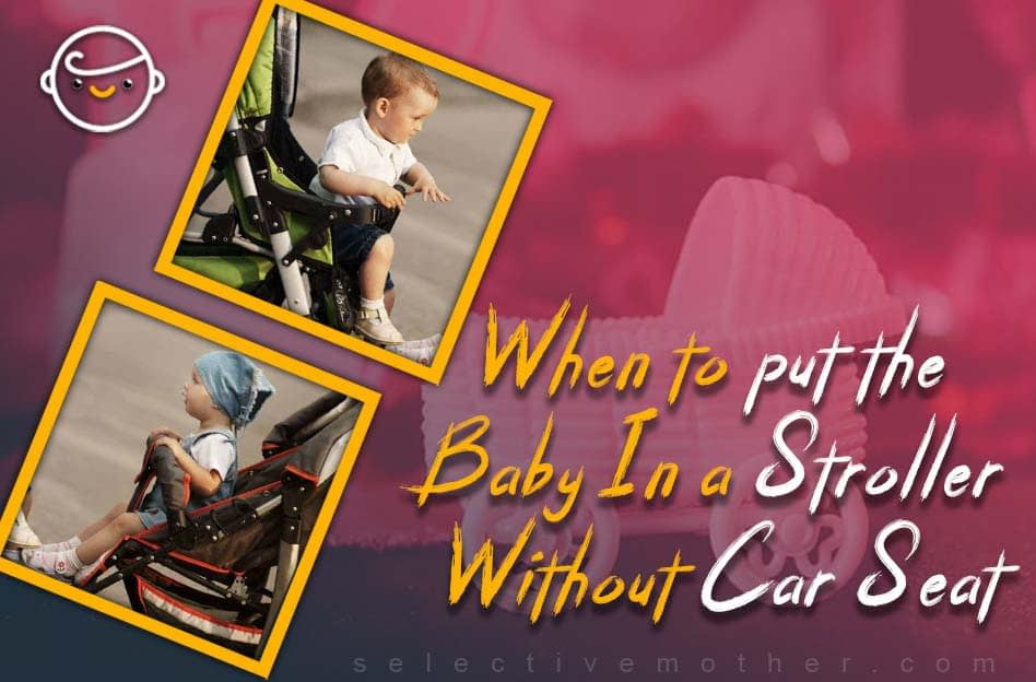 When to put the Baby In a Stroller Without Car Seat