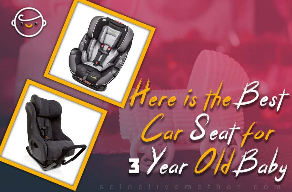 Here is the Best Car Seat for 3 Year Old Baby