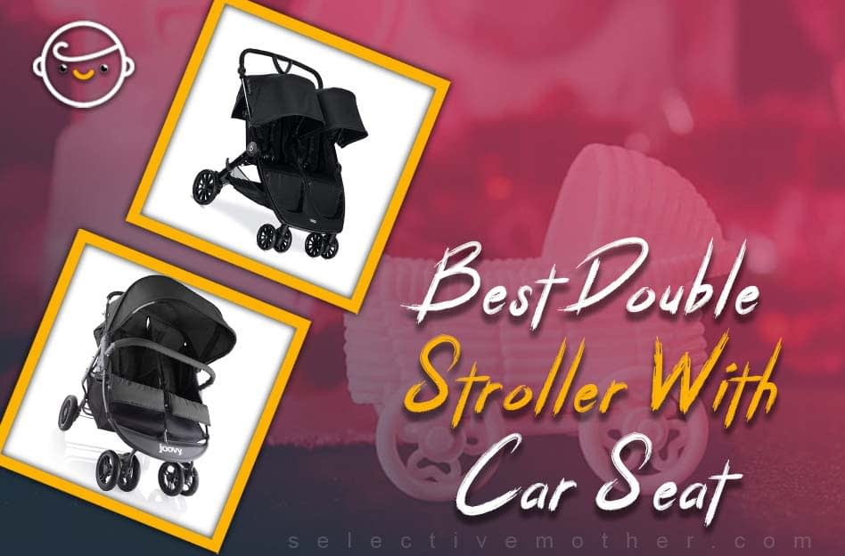 Best Double Stroller With Car Seat