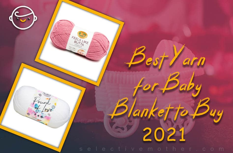 4 Best Yarn for Baby Blanket to Buy 2021